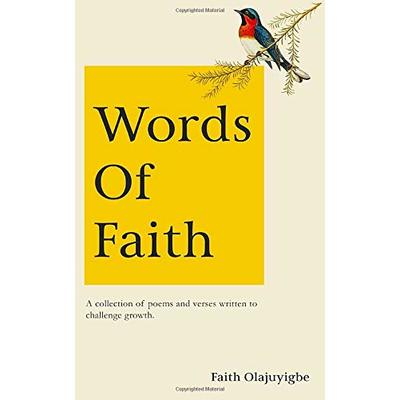 Words Of Faith: A collection of poems and verses written to challenge growth.