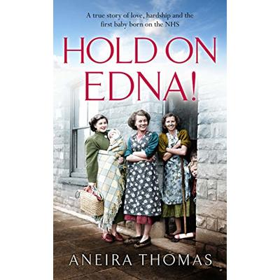 Hold On Edna! – The heart-warming true story of the first baby born on the NHS