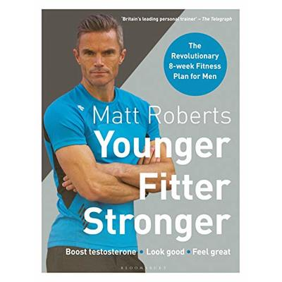 Younger, fitter, stronger: the revolutionary 8-week fitness plan for men by