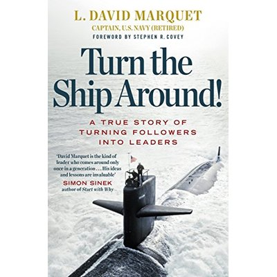 Turn The Ship Around!: A True Story of Building Leaders … by Marquet, L. David