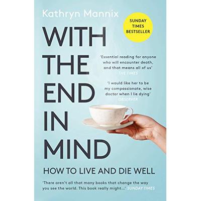 With the End in Mind: How to Live and Die Well | Kathryn Mannix