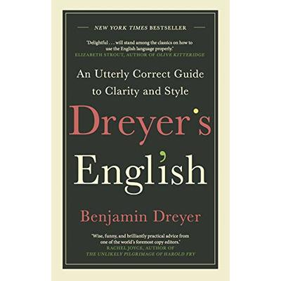Dreyer's English: An Utterly Correct Guide to Clarity and Style: The UK Edition