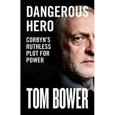 Dangerous Hero: Unmissable new biography of Jeremy Corbyn from our best investigative biographer
