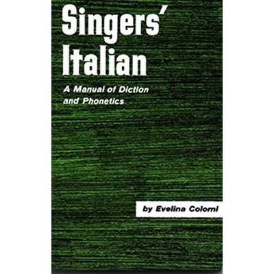 Singers Italian : A Manual of Diction and Phonetics by Evelina Colorni – Opera