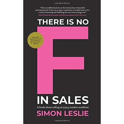 There is no F in Sales: A book about selling in every market condition