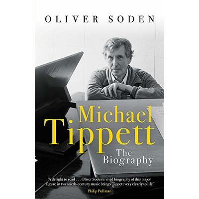 Michael Tippett: The Biography by Oliver Soden.