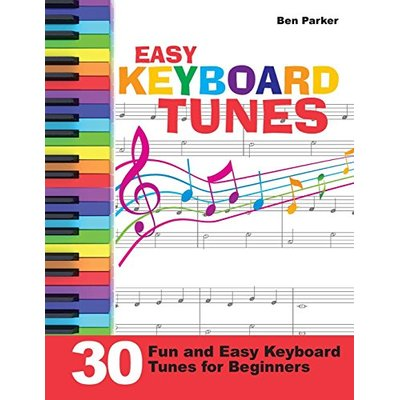 Easy Keyboard Tunes: 30 Fun and Easy Keyboard Tunes for Beginners by Ben Parker