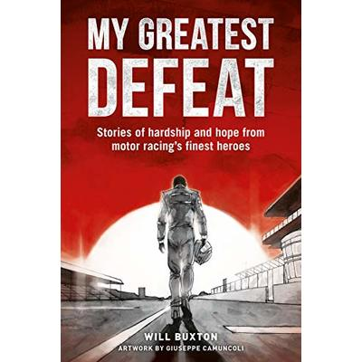 My Greatest Defeat: Stories of Hardship and Hope from Motor Racing's Finest