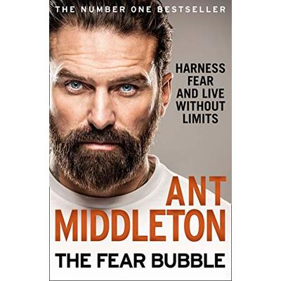 The Fear Bubble: Harness Fear and Live Without Limits by Ant Middleton [P.D.F]