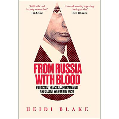 From Russia with Blood: Putin's Ruthless Killing Campaign and Secret War on the