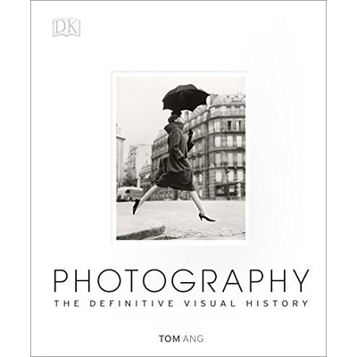 Photography: The Definitive Visual History | Tom Ang