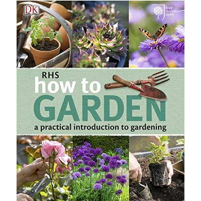 RHS How to Garden A Practical Introduction to Gardening by DK 9781405366403
