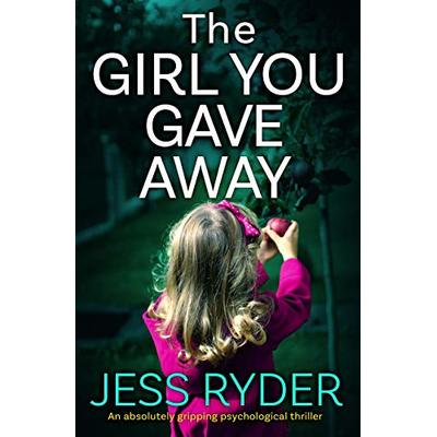 The Girl You Gave Away: An absolutely gripping psychological thriller
