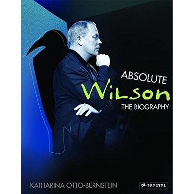 Absolute Wilson: The Biography