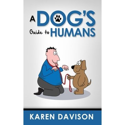 A Dog's Guide to Humans: 1 (Fun Reads for Dog Lovers)