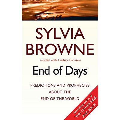End Of Days: Predictions and prophecies about the end of the world by Sylvia Bro