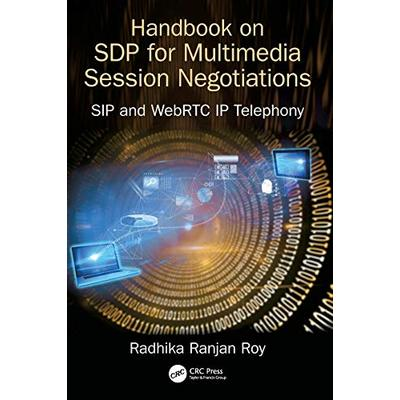 Handbook of SDP for Multimedia Session Negotiations: SIP and WebRTC IP Telephony