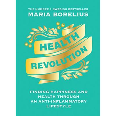 Borelius, Maria, Health Revolution: Finding Health and Happiness through an Anti