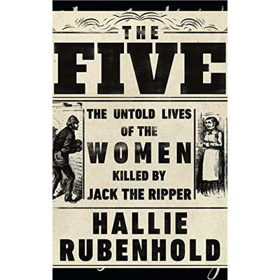 The Five: The Untold Lives of the Women Killed by Jack the Ripper.