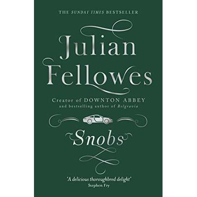 Snobs: A novel by the creator of DOWNTON ABBEY and BELGRAVIA