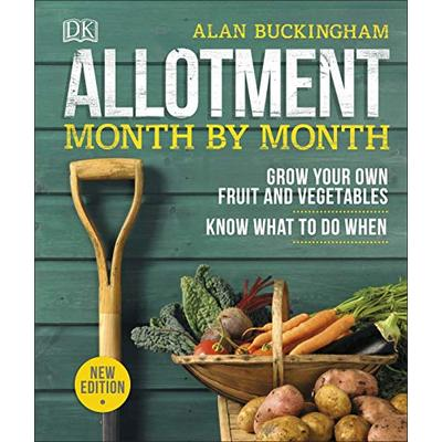 Allotment Month By Month: Grow your Own Fruit and Vegetables, Know What to do Wh