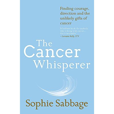 The Cancer Whisperer: Finding courage, direction and the unlikely gifts of cancer