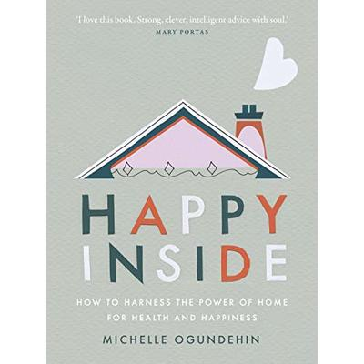 Happy Inside: How to harness the power of home for health and happiness