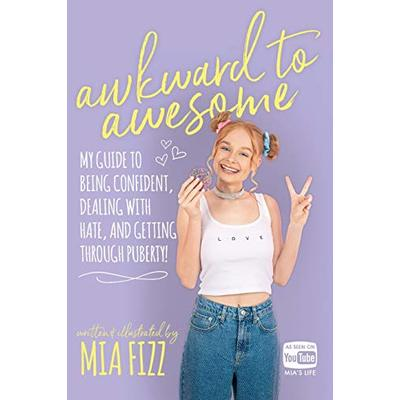 Awkward To Awesome: My guide to being confident, dealing with hate and getting through puberty!