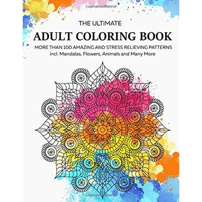 THE ULTIMATE ADULT COLOURING BOOK: More than 100 Amazing and Stress Relieving Patterns incl. Mandalas, Animals, Flowers and More