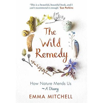 The Wild Remedy: How Nature Mends Us – A Diary (As seen on BBC's Springwatch)