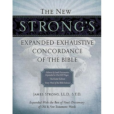 The New Strong's Expanded Exhaustive Concordance of the Bible by Strong, James.