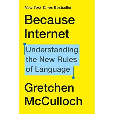 Because Internet: Understanding the New Rules ..by Gretchen McCulloch  #30895 U