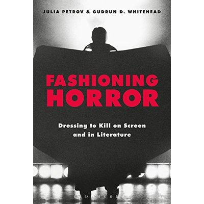 Petrov Julia-Fashioning Horror (Dressing To Kill On Screen And In Lite BOOKH NEW