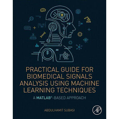 Practical Guide for Biomedical Signals Analysis Using Machine Learning