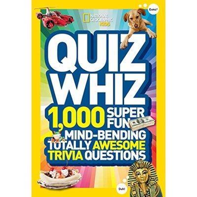 National Geographic Kids Quiz Whiz: 1,000 Super Fun, Mind-Bending, Totally Aweso