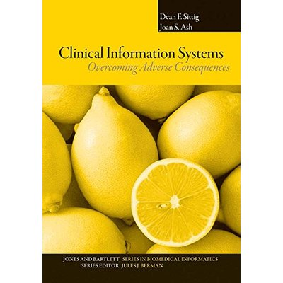Clinical Information Systems:: Overcoming Adverse Consequences (Jones and Bartlett Series in Biomedical Informatics)