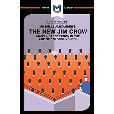 The New Jim Crow: Mass Incarceration in the Age of Colorblindness (The Macat Library)