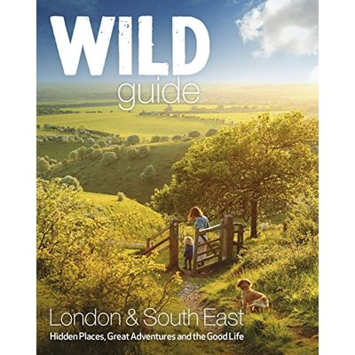 Wild Guide London and South East England: Norfolk to New Forest, Cotswold to Kent & Sussex (Wild Guides)