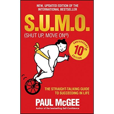SUMO: (shut up, move on) : the straight talking guide to succeeding in life by