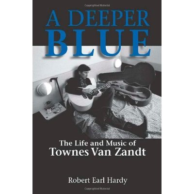A Deeper Blue: The Life and Music of Townes Van Zandt (North Texas Lives of M…