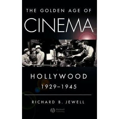 The Golden Age of Cinema: Hollywood 1929-1945 by Richard B. Jewell.