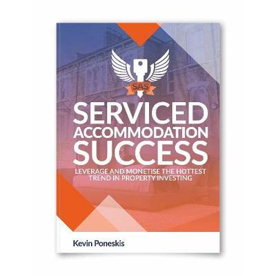 Serviced Accommodation Success: Leverage and Monetise the Hottest Trend in Property Investing (Progressive Property Investment Guides – Book 6)
