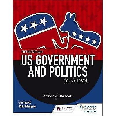 US Government and Politics for A-level Fifth Edition by Anthony J. Bennett…