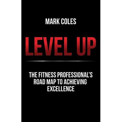 Level Up: The fitness professional's road map to achieving excellence