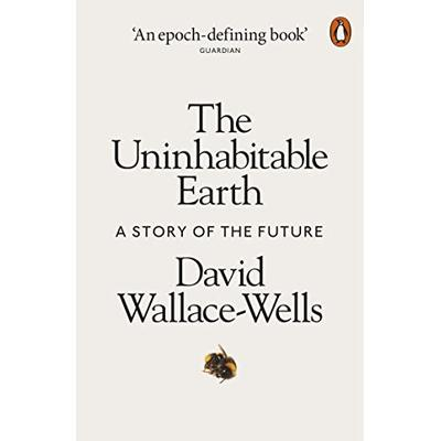 The Uninhabitable Earth: A Story of the Future by David Wallace-Wells (2019, Pa…