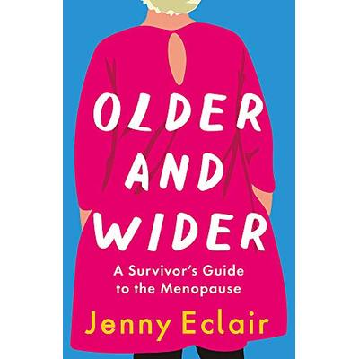 Older and Wider: A Survivor's Guide to the Menopause