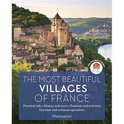 The Most Beautiful Villages of France: The Official Guide: Pratical info / History and tours / Festivals and activities / Gourmet and artisanal specialities (Langue anglaise)