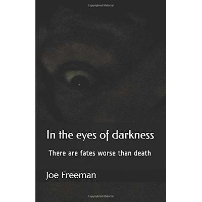 In the eyes of darkness: There are fates worse than death