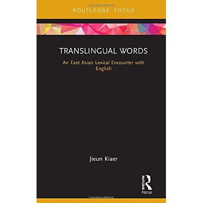 Translingual Words: An East Asian Lexical Encounter with English (Routledge Studies in East Asian Translation)
