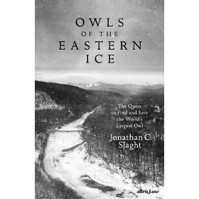 Owls of the Eastern Ice: The Quest to Find and Save the World's Largest Owl